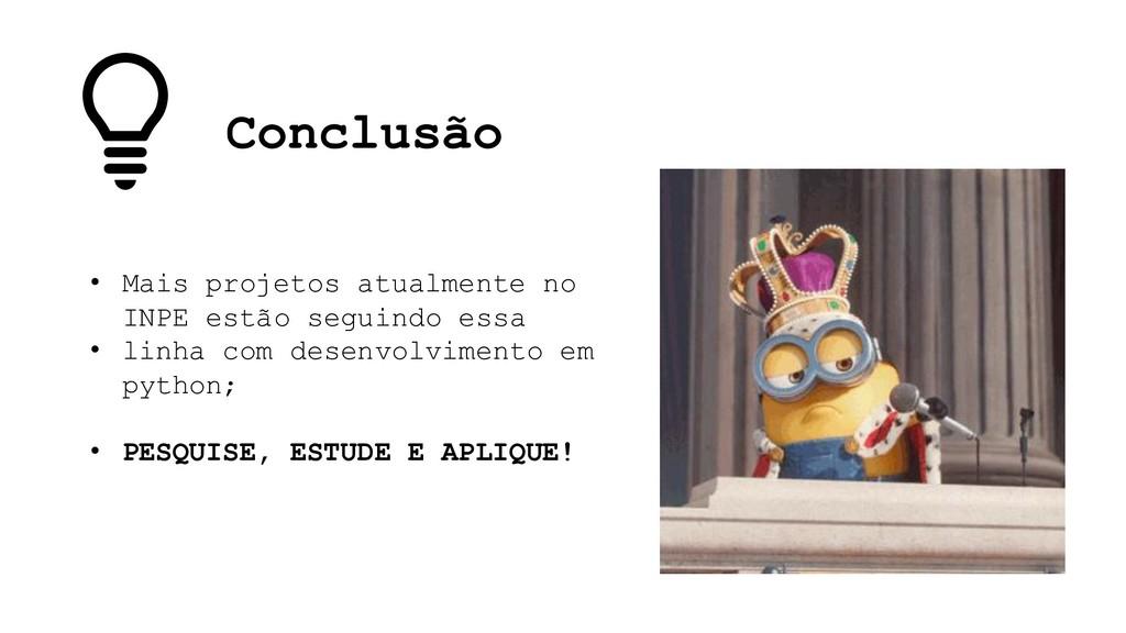 Conclusão • Mais projetos atualmente no INPE es...