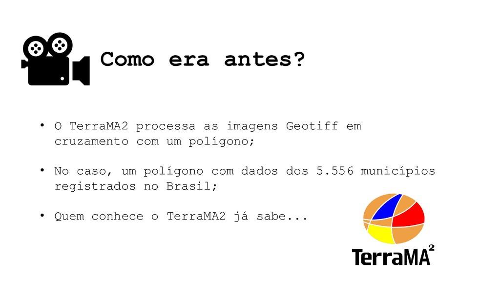 Como era antes? • O TerraMA2 processa as imagen...
