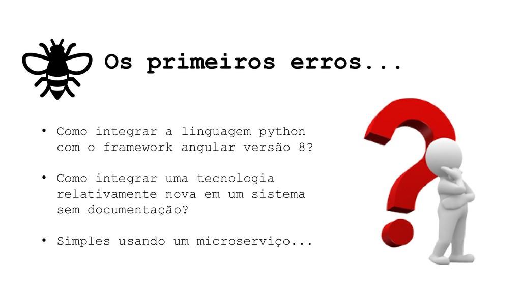 Os primeiros erros... • Como integrar a linguag...