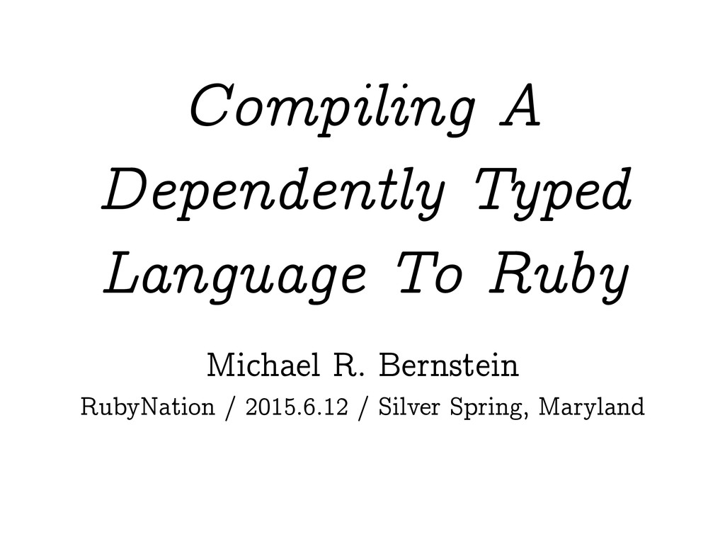Compiling A Dependently Typed Language To Ruby ...