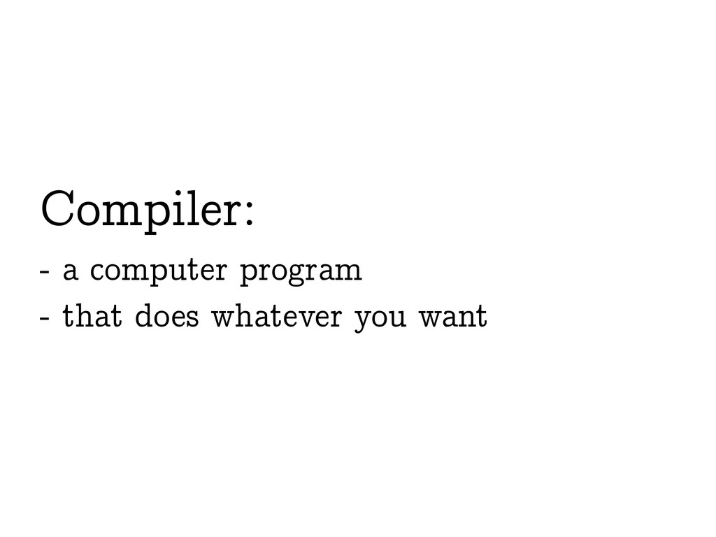 Compiler: - a computer program - that does what...