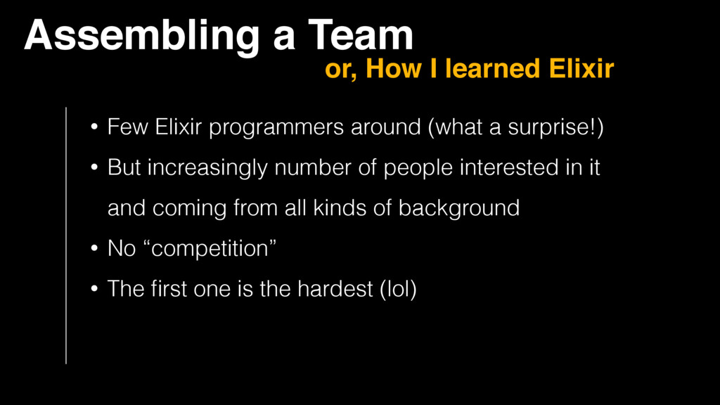 Assembling a Team or, How I learned Elixir • Fe...