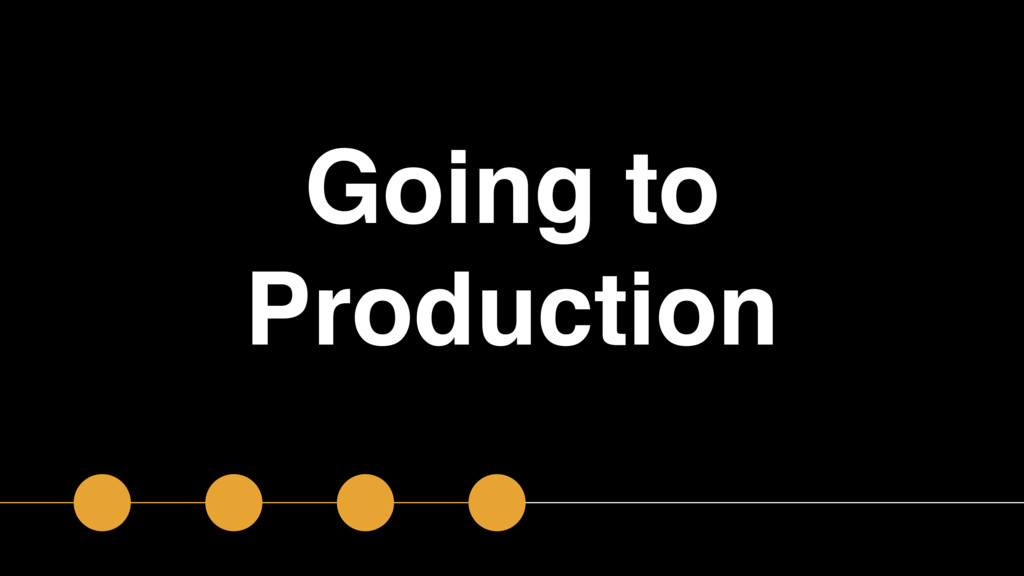 Going to Production