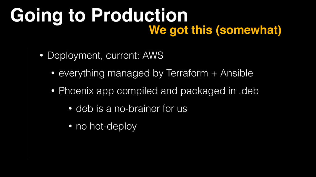 • Deployment, current: AWS • everything managed...