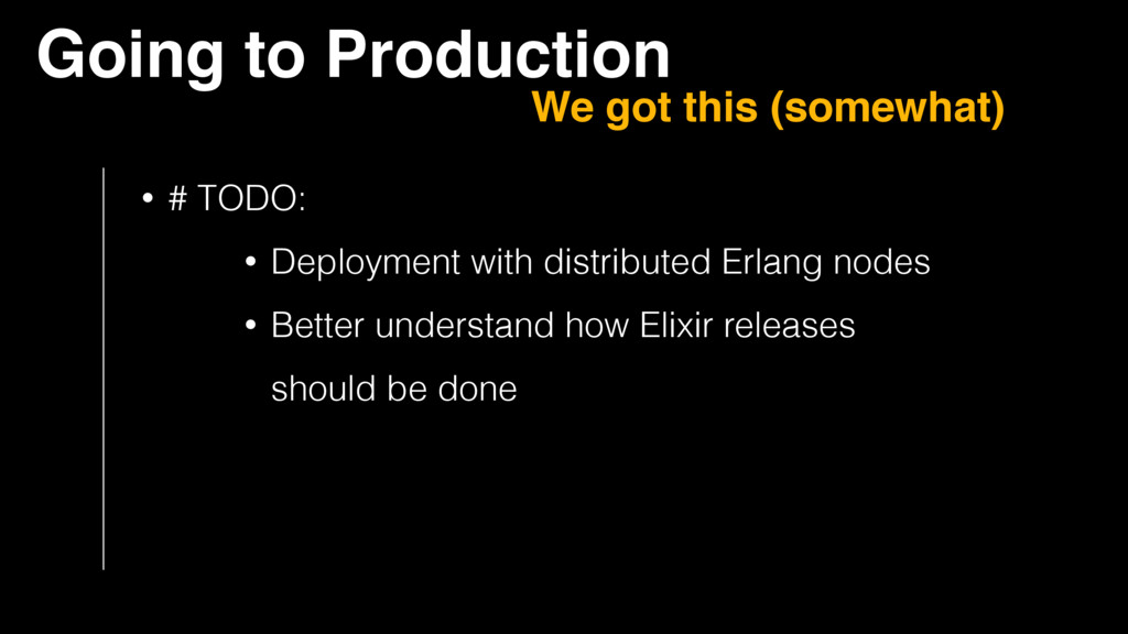 • # TODO: • Deployment with distributed Erlang ...