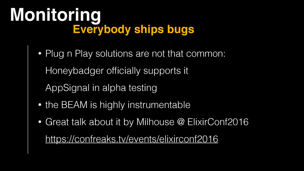 Monitoring Everybody ships bugs • Plug n Play s...
