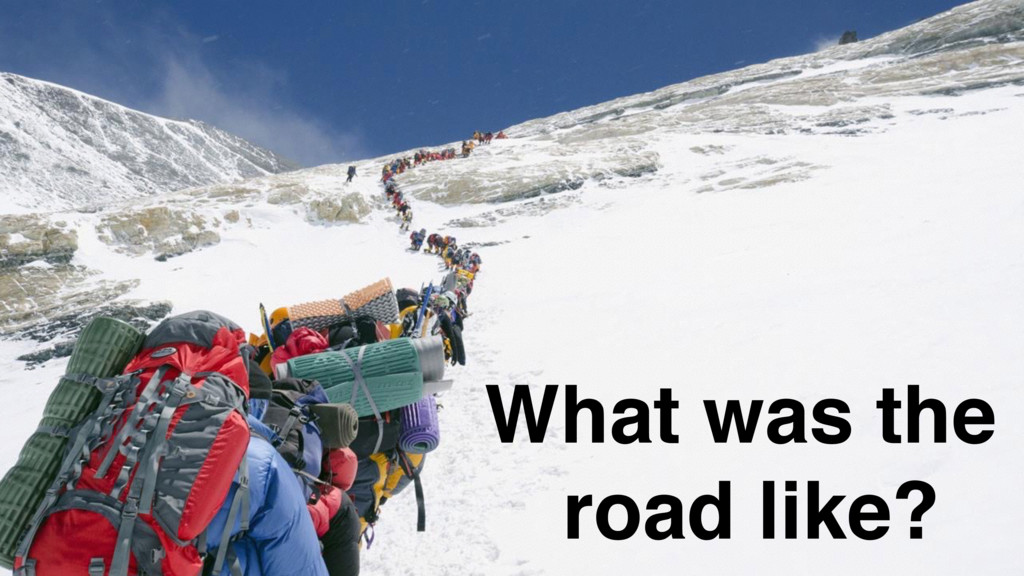 What was the road like?