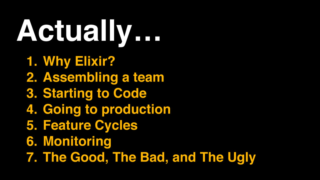 Actually… 1. Why Elixir? 2. Assembling a team 3...