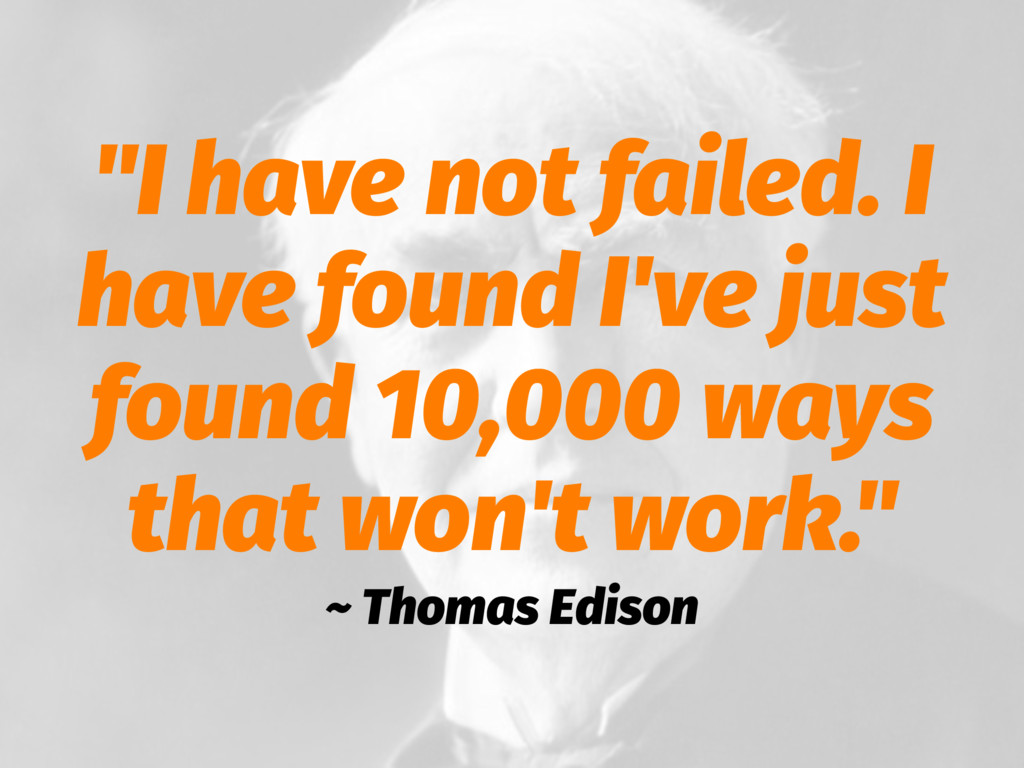 """I have not failed. I have found I've just foun..."