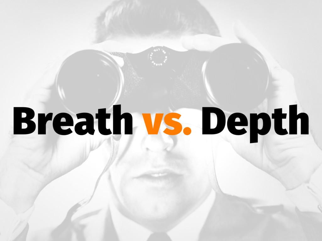 Breath vs. Depth