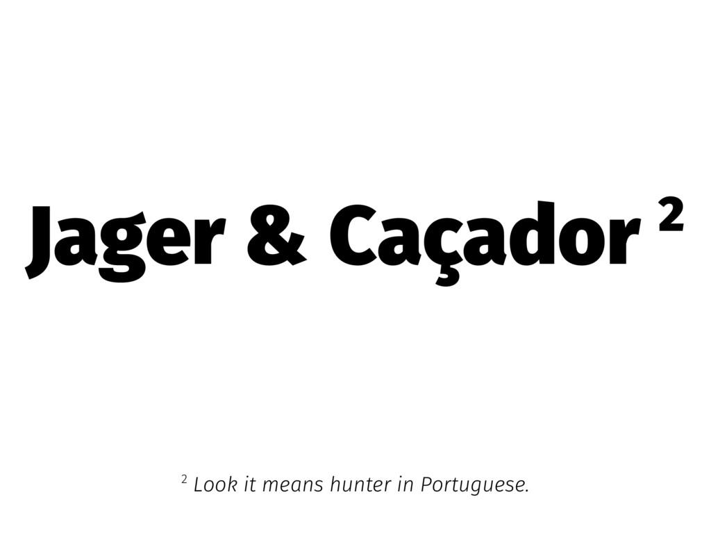 Jager & Caçador 2 2 Look it means hunter in Por...