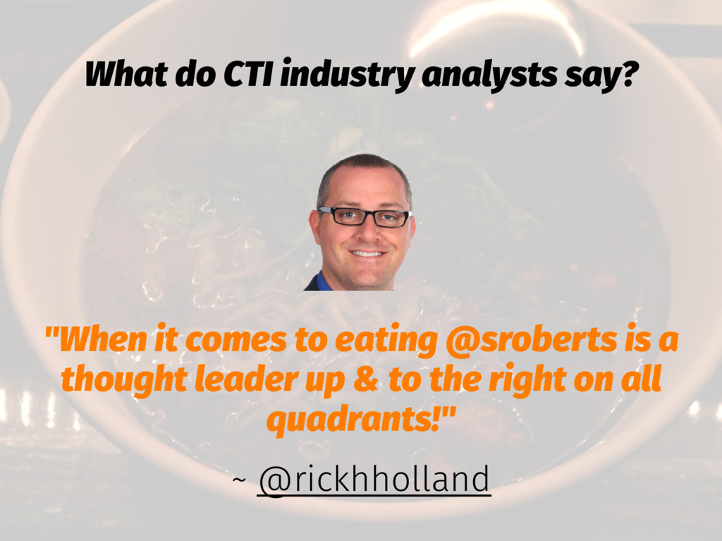 "What do CTI industry analysts say? ""When it com..."