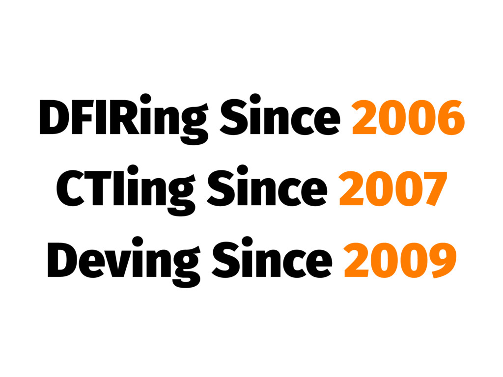 DFIRing Since 2006 CTIing Since 2007 Deving Sin...