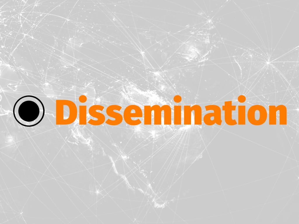 ‒ Dissemination