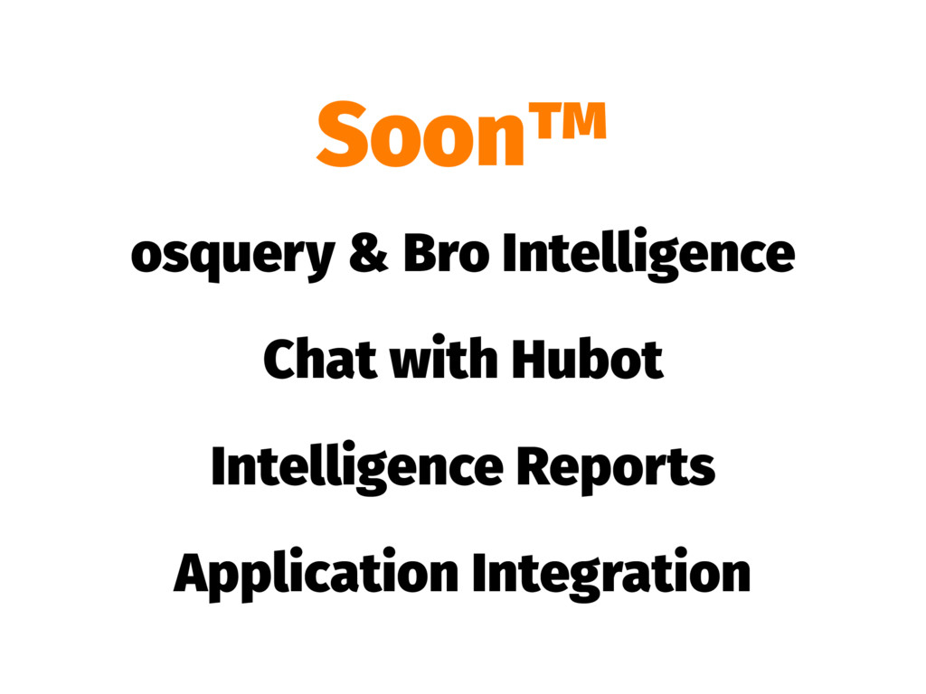 Soon™ osquery & Bro Intelligence Chat with Hubo...