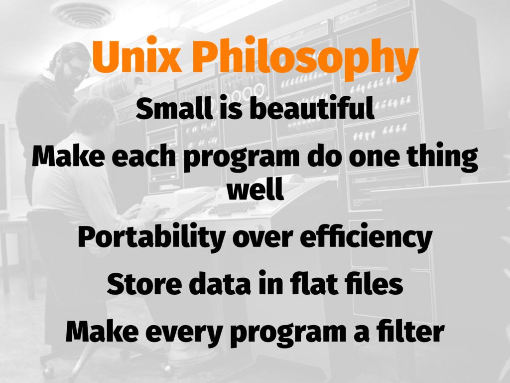 Unix Philosophy Small is beautiful Make each pr...