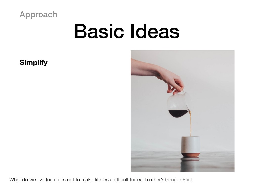 Approach Basic Ideas Simplify What do we live f...
