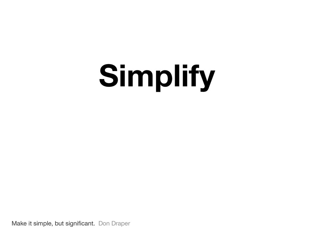Simplify Make it simple, but significant. Don Dr...