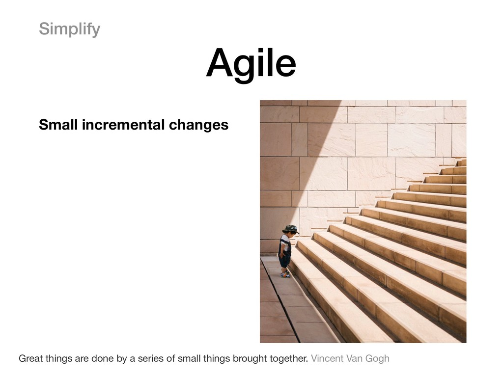 Small incremental changes Simplify Agile Great ...