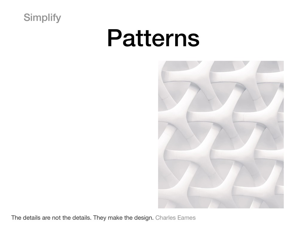 Simplify Patterns The details are not the detai...