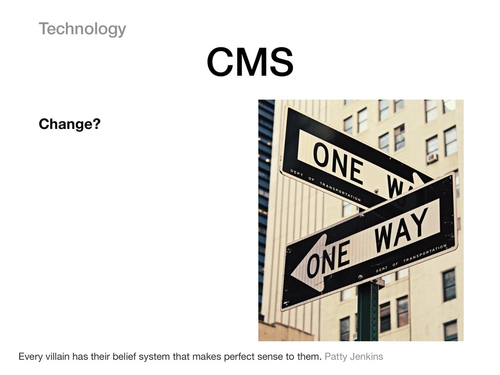 Change? Technology CMS Every villain has their ...