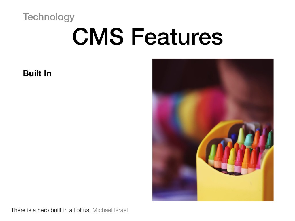 Built In Technology CMS Features There is a her...