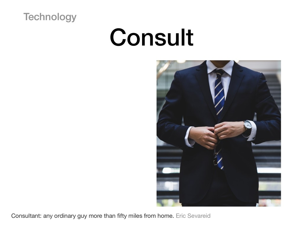 Technology Consult Consultant: any ordinary guy...