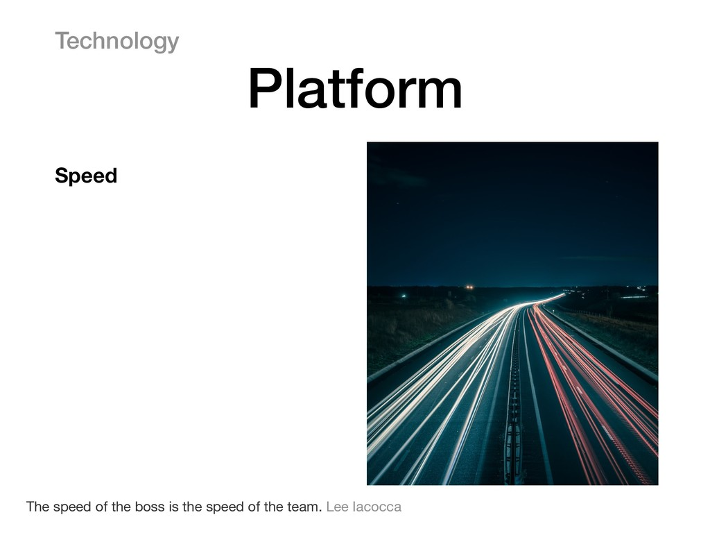 Speed Technology Platform The speed of the boss...