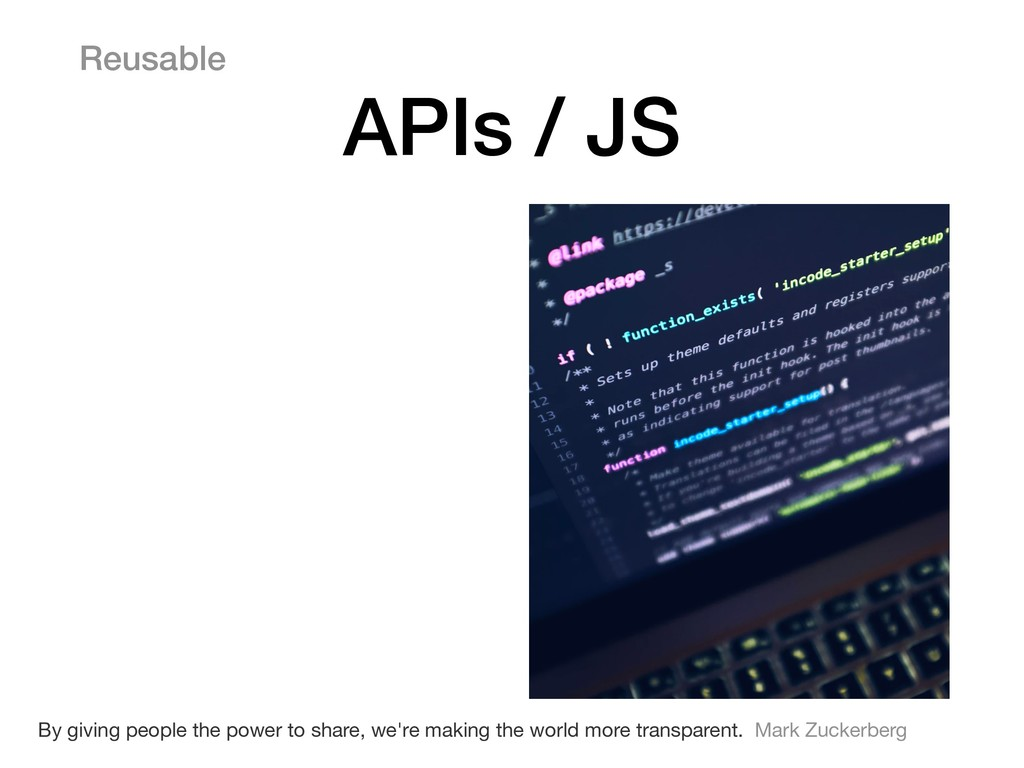 Reusable APIs / JS By giving people the power t...