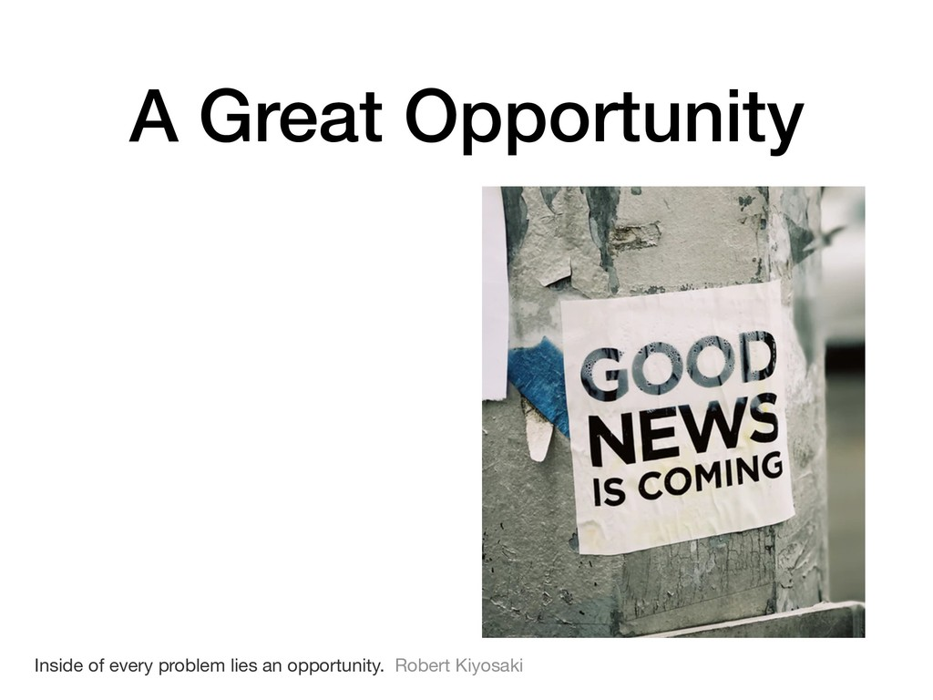 A Great Opportunity Inside of every problem lie...