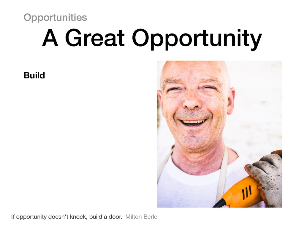 Build Opportunities A Great Opportunity If oppo...