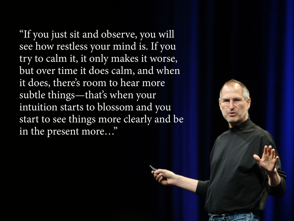 """If you just sit and observe, you will see how ..."
