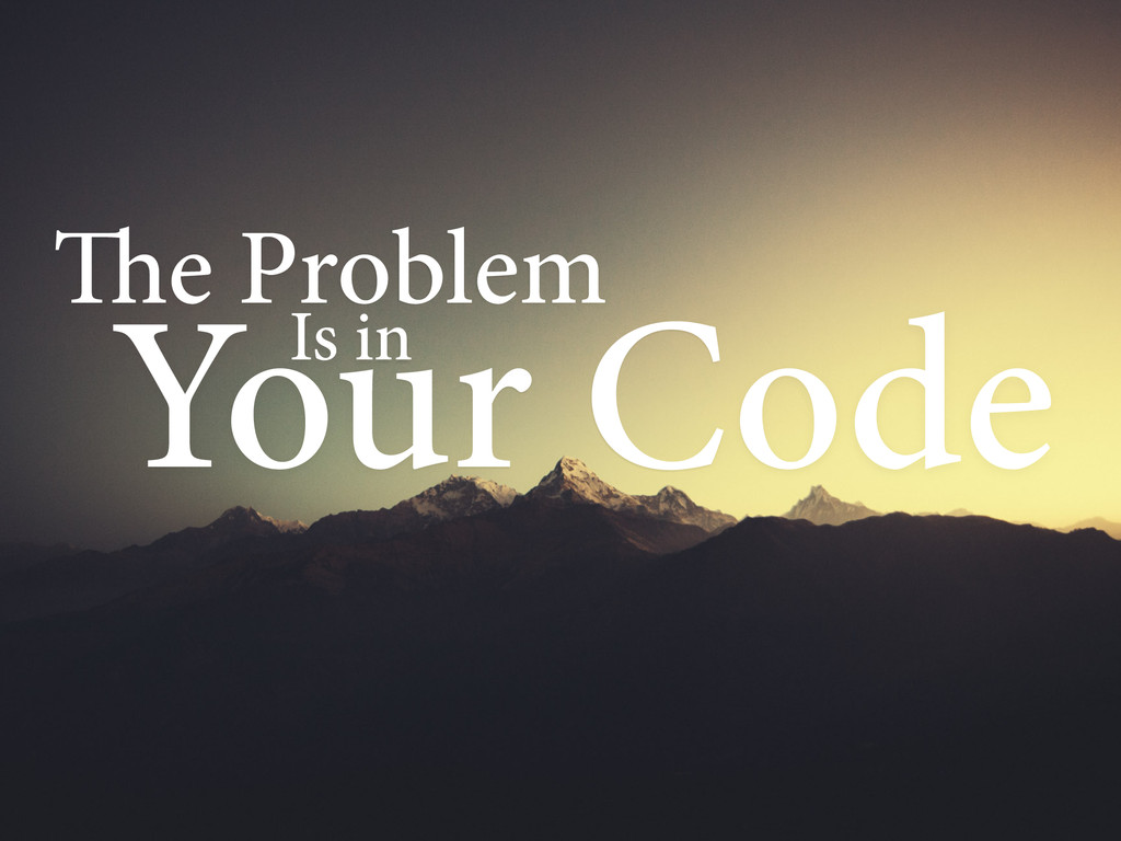 The Problem Your Code Is in