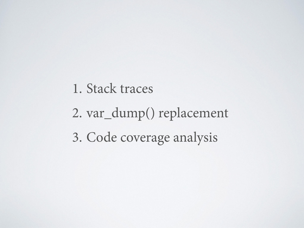 1. Stack traces 2. var_dump() replacement 3. Co...
