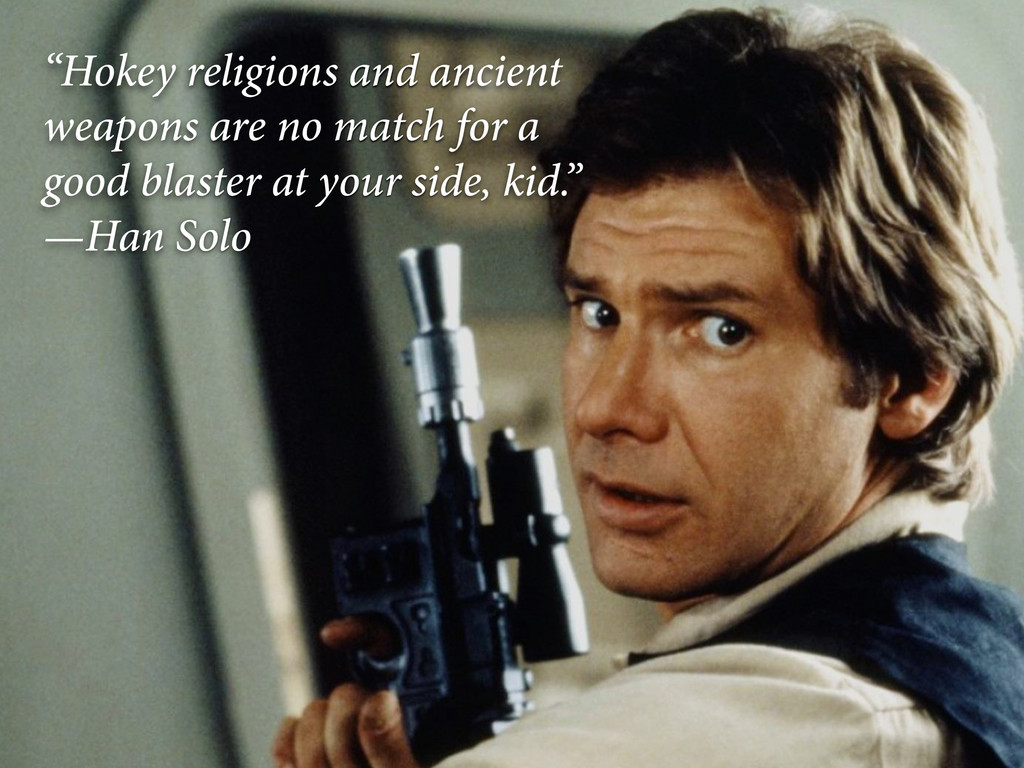 """Hokey religions and ancient weapons are no mat..."