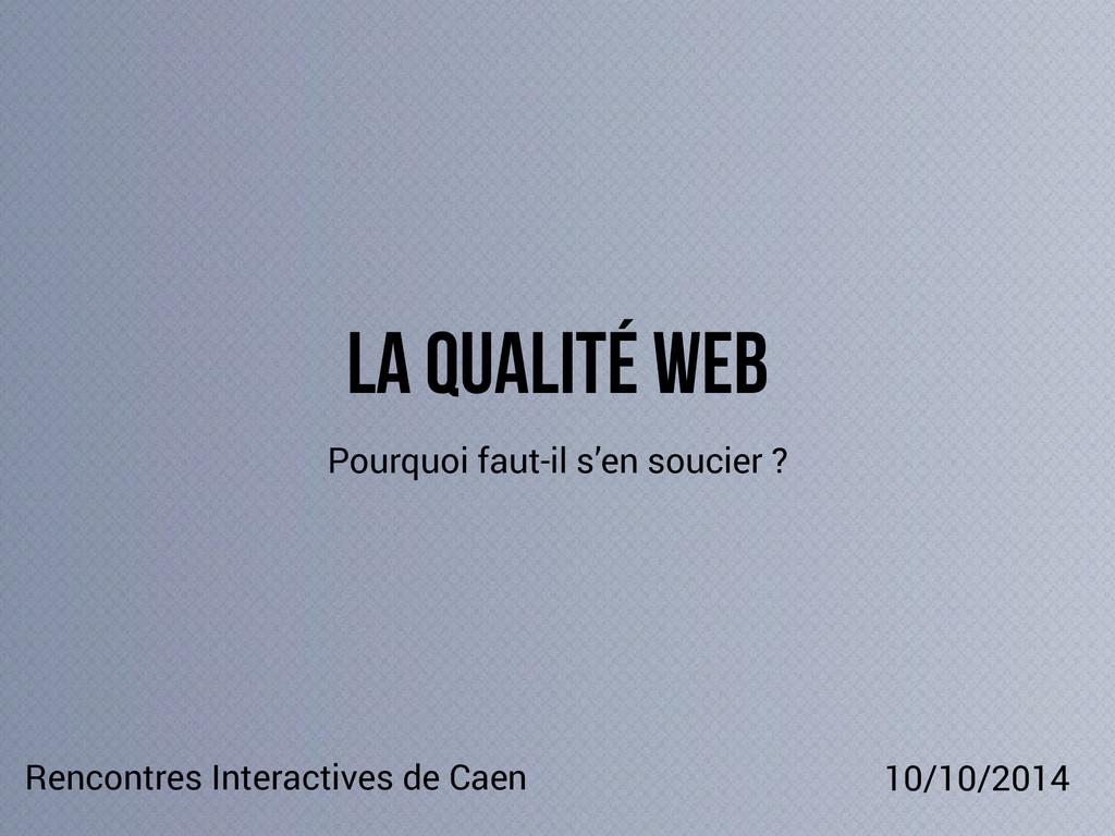La qualité web Pourquoi faut-il s'en soucier ? ...