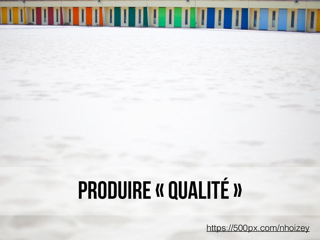 produire « qualité » https://500px.com/nhoizey ...