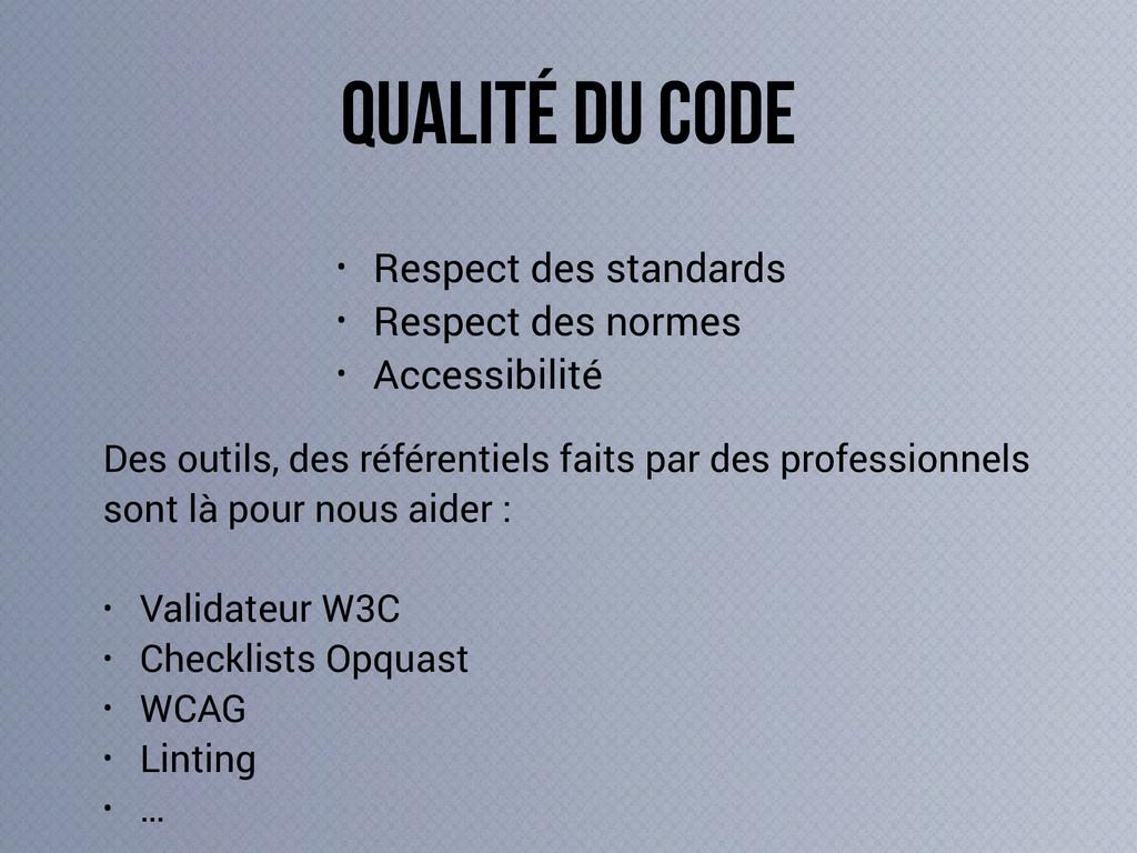 • Respect des standards • Respect des normes • ...