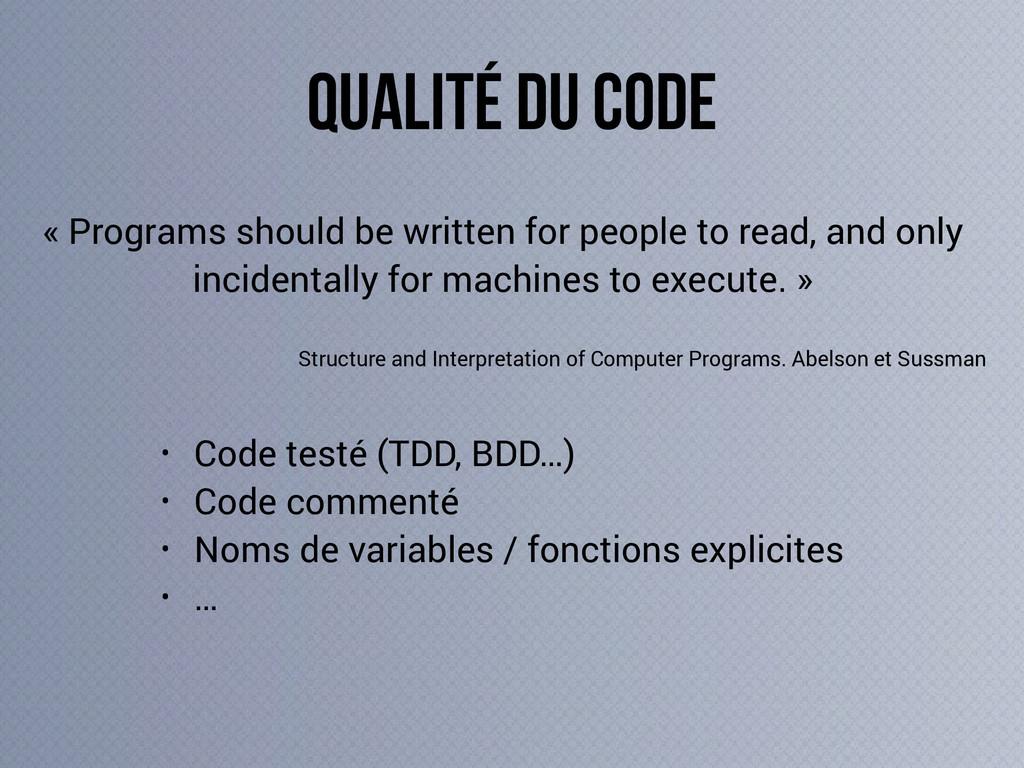 • Code testé (TDD, BDD…) • Code commenté • Noms...