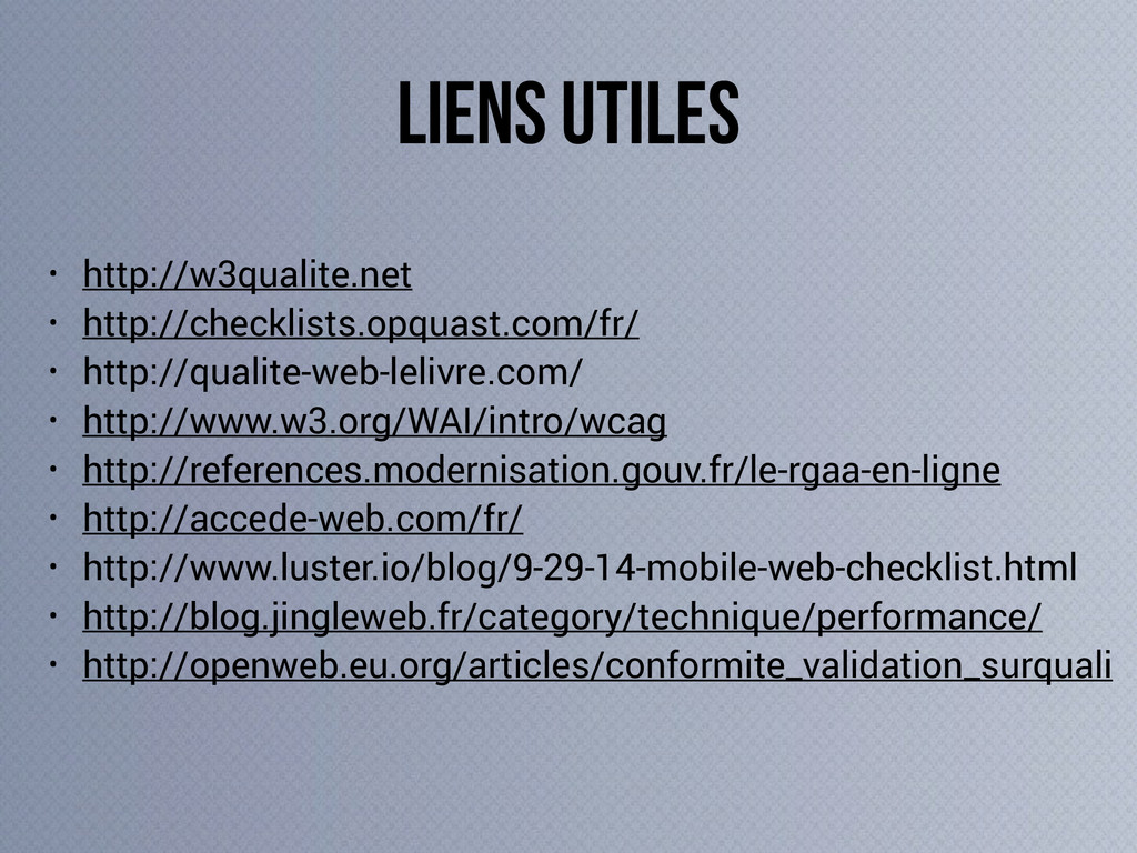 liens utiles • http://w3qualite.net • http://ch...