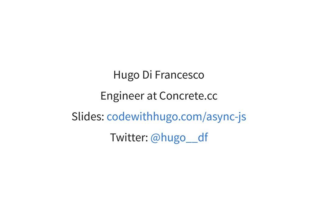 Hugo Di Francesco Engineer at Concrete.cc Slide...