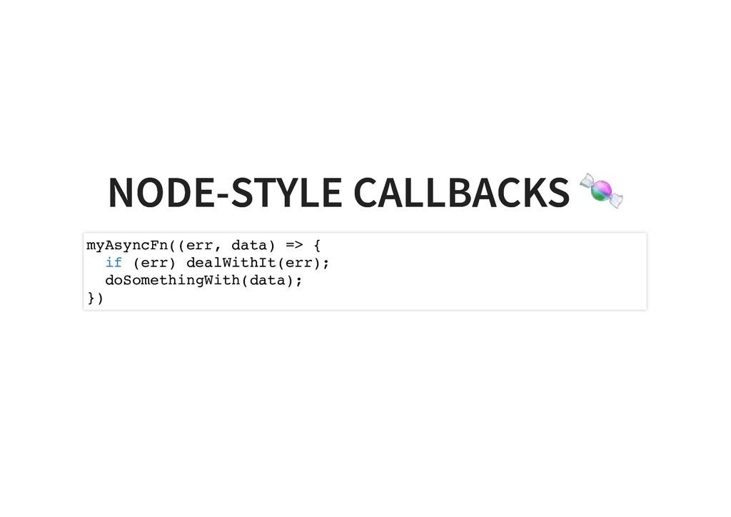 NODE-STYLE CALLBACKS NODE-STYLE CALLBACKS myAsy...