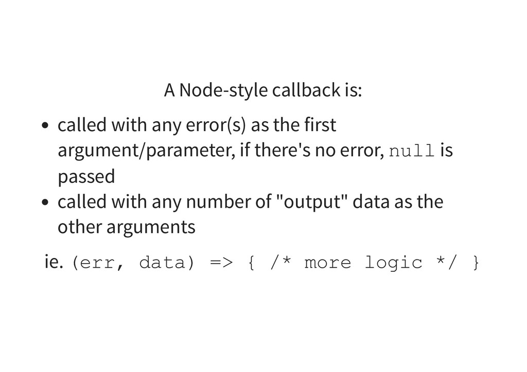 A Node-style callback is: called with any error...