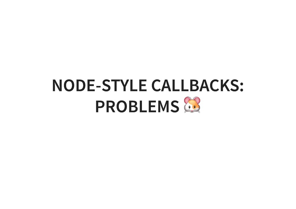 NODE-STYLE CALLBACKS: NODE-STYLE CALLBACKS: PRO...