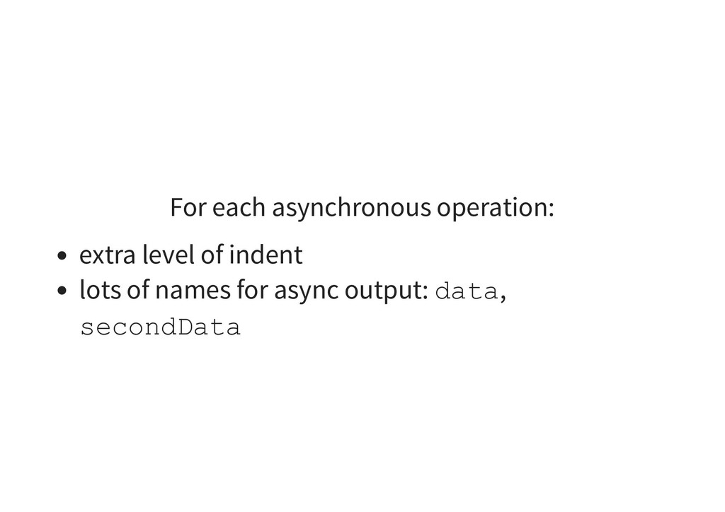 For each asynchronous operation: extra level of...