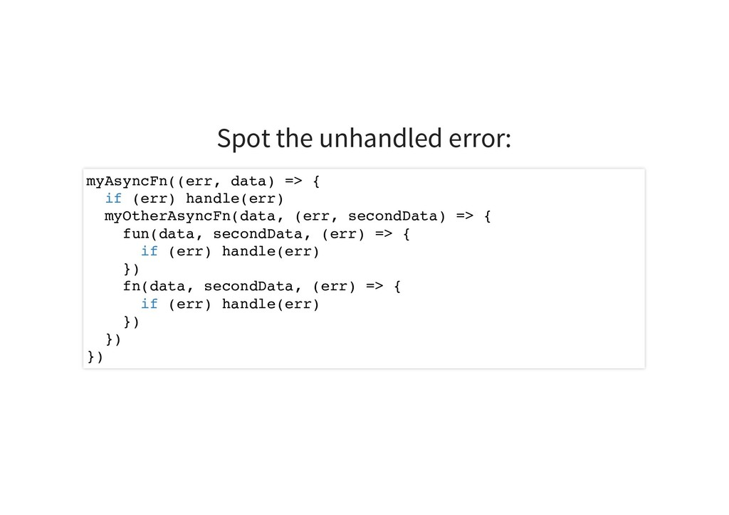 Spot the unhandled error: myAsyncFn((err, data)...