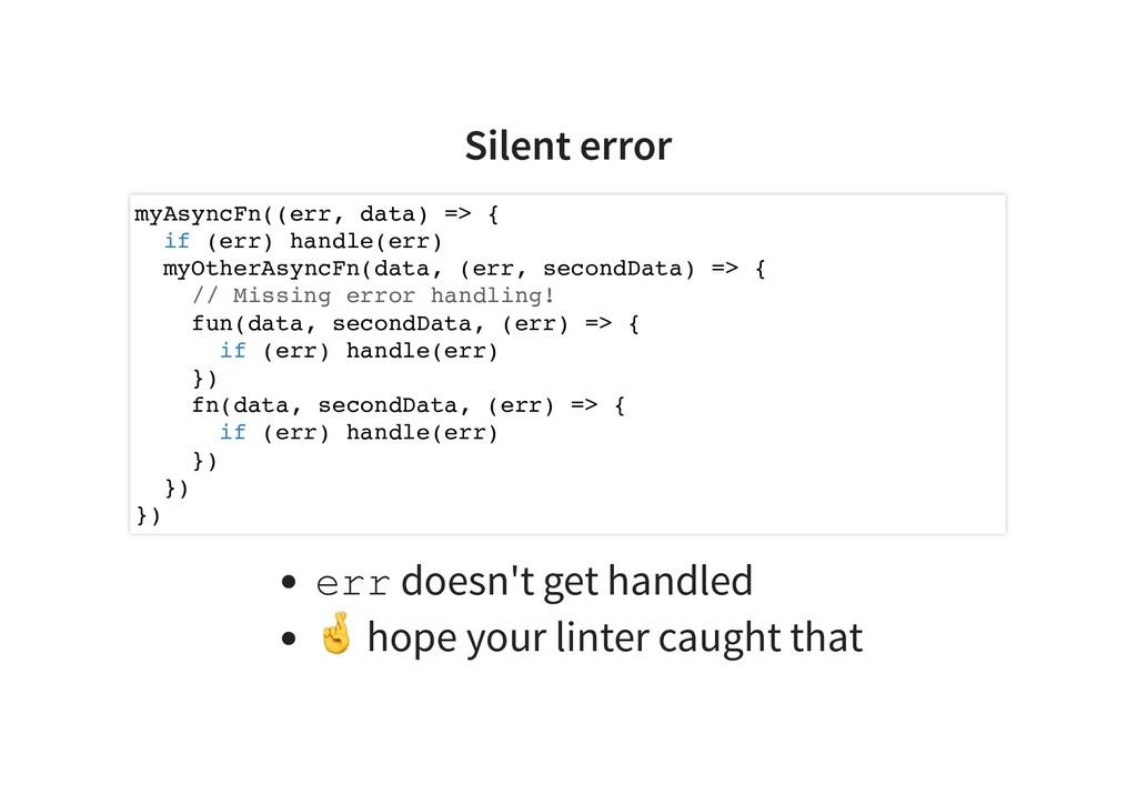 Silent error err doesn't get handled hope your ...