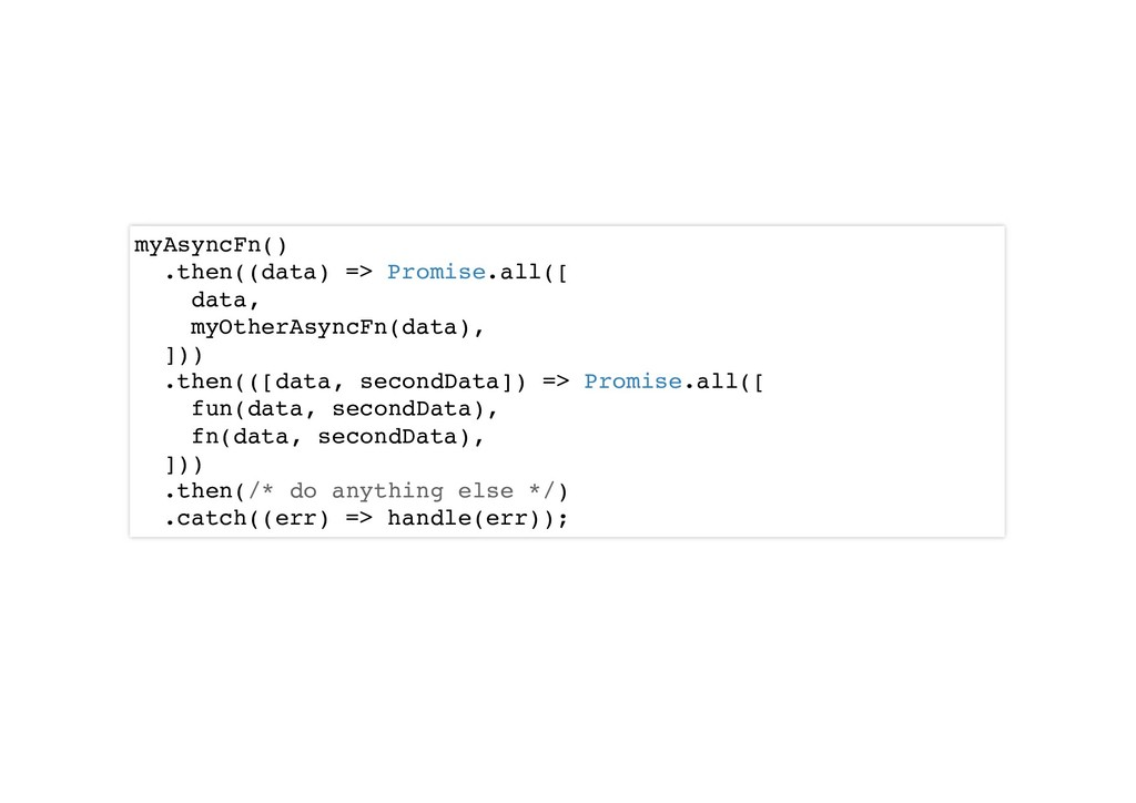 myAsyncFn() .then((data) => Promise.all([ data,...