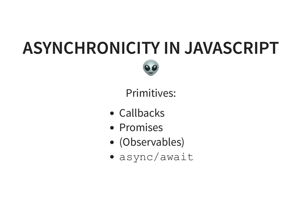 ASYNCHRONICITY IN JAVASCRIPT ASYNCHRONICITY IN ...