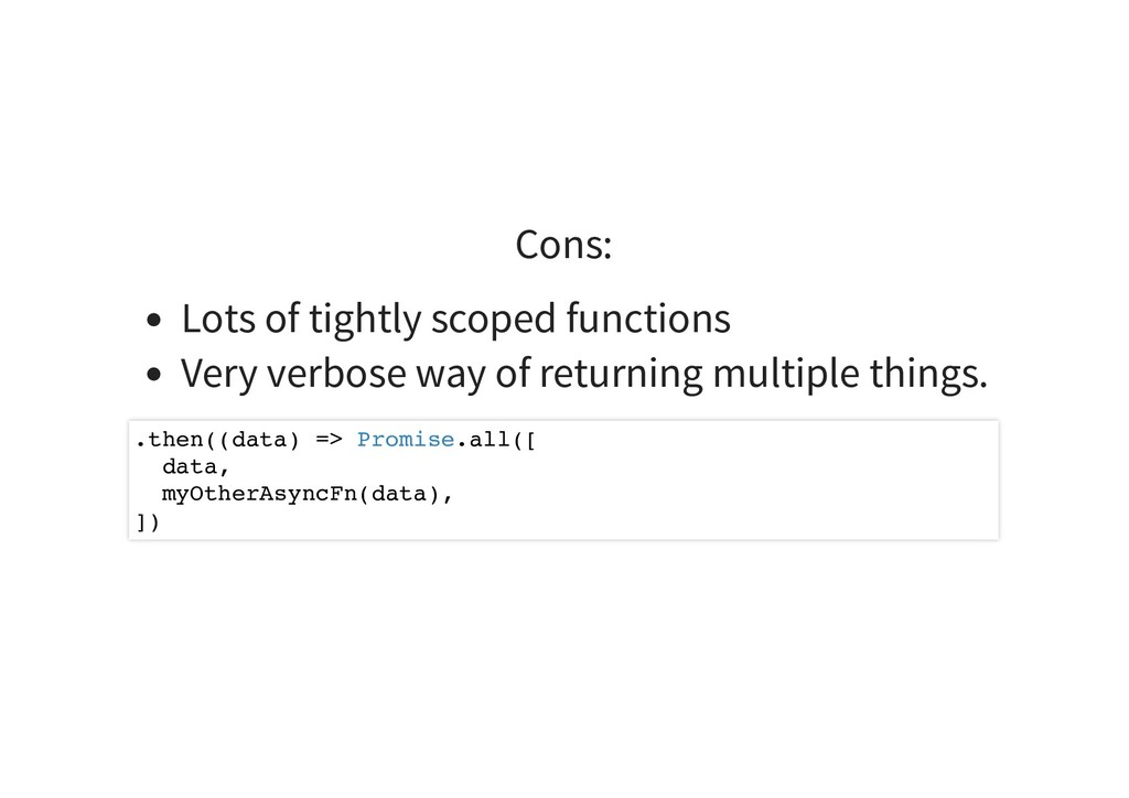 Cons: Lots of tightly scoped functions Very ver...